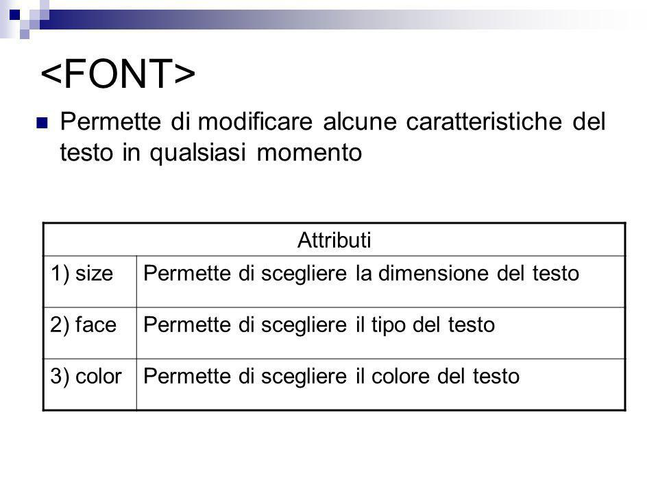 <FONT> Permette di modificare alcune caratteristiche del testo in qualsiasi momento. Attributi. 1) size.