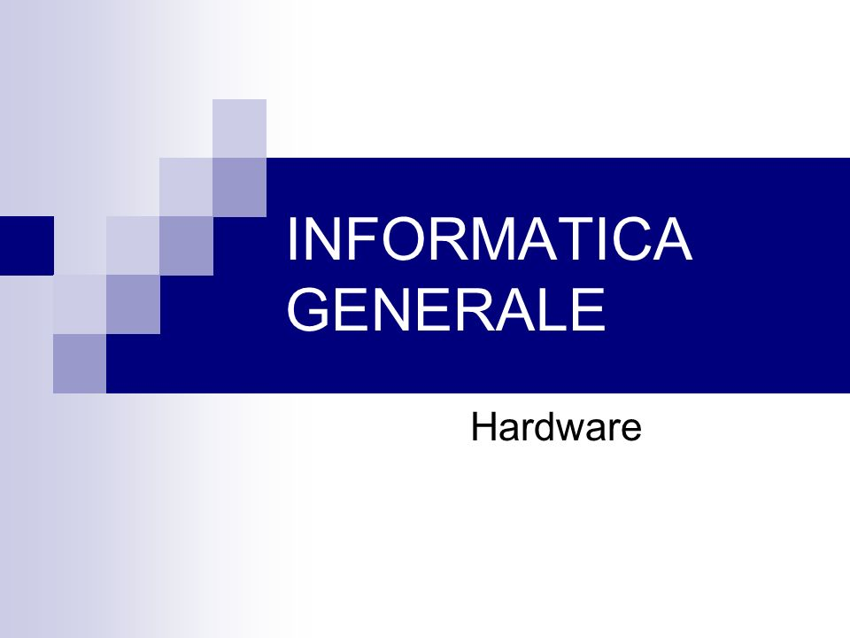 INFORMATICA GENERALE Hardware