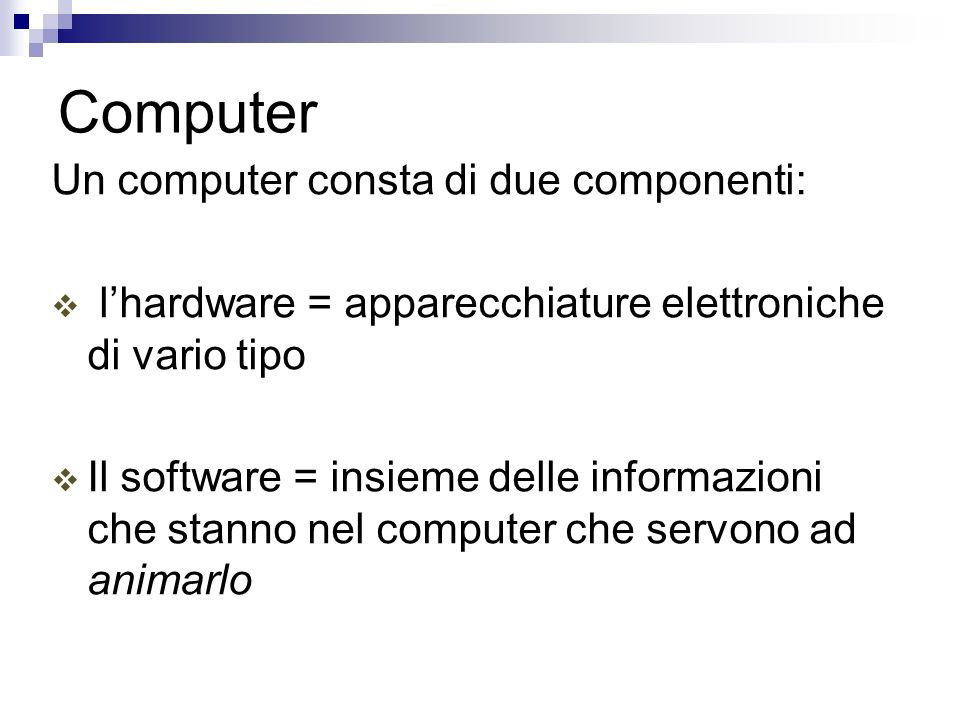 Computer Un computer consta di due componenti: