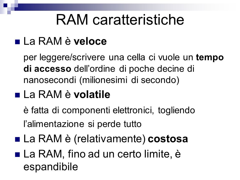 RAM caratteristiche La RAM è veloce