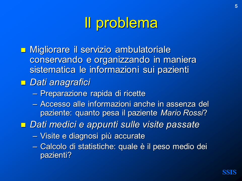 Il problema Migliorare il servizio ambulatoriale conservando e organizzando in maniera sistematica le informazioni sui pazienti.