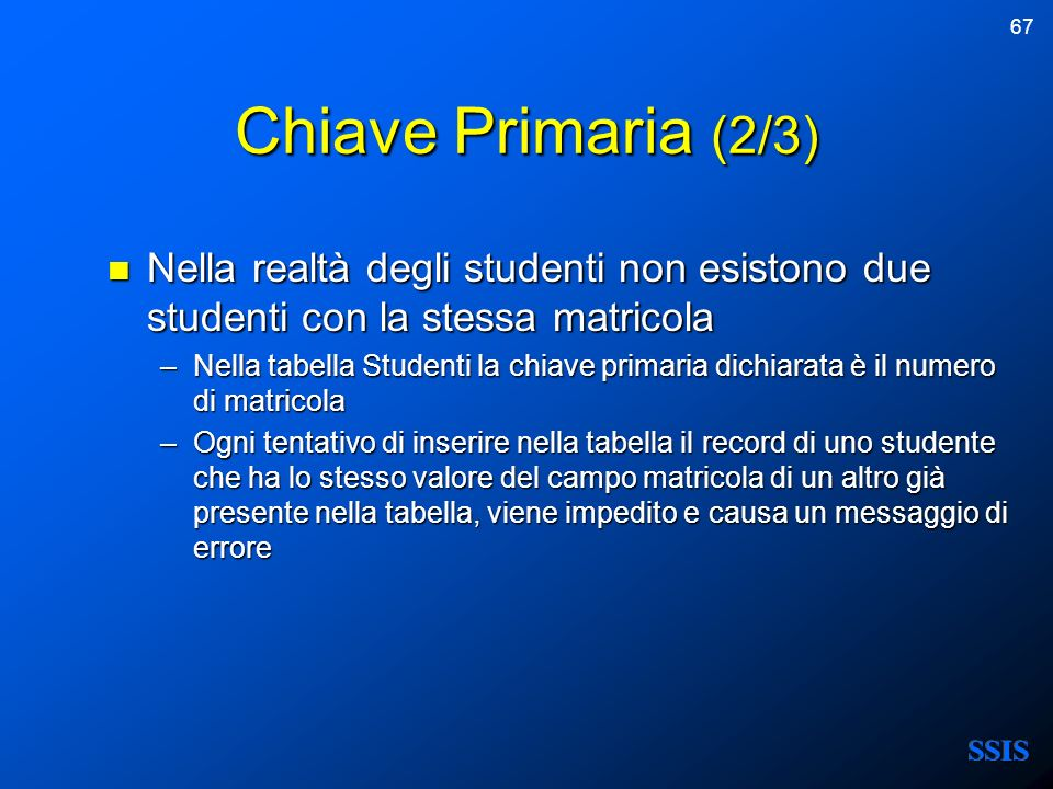 Chiave Primaria (2/3) Nella realtà degli studenti non esistono due studenti con la stessa matricola.