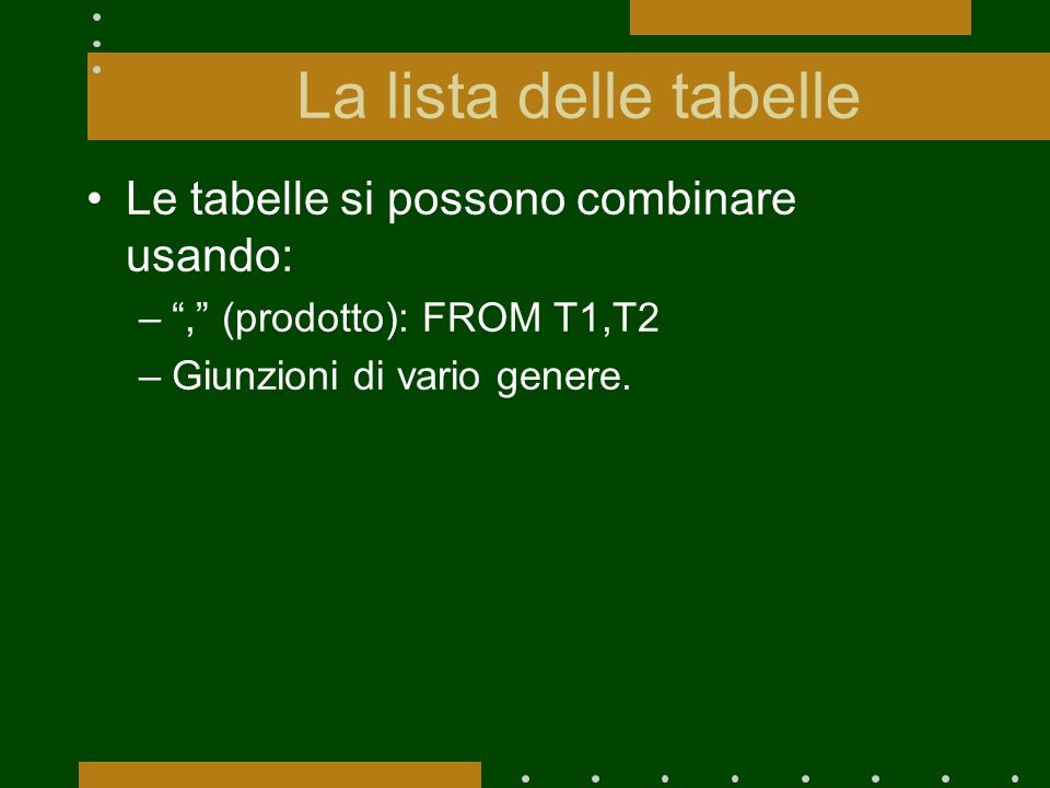 La lista delle tabelle Le tabelle si possono combinare usando: