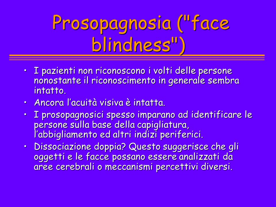 Prosopagnosia ( face blindness )