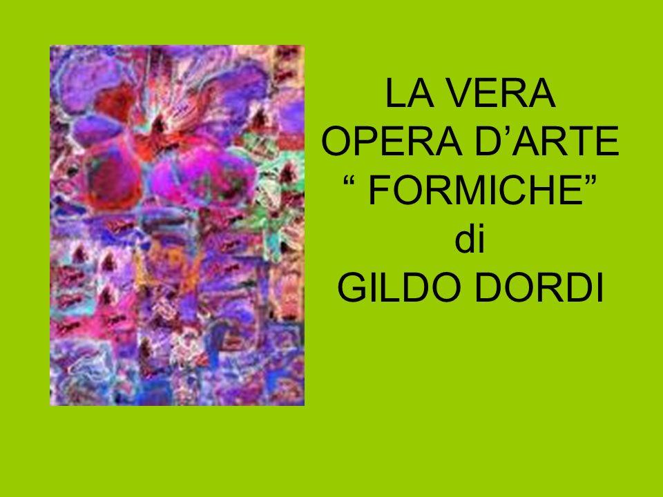 LA VERA OPERA D'ARTE FORMICHE di GILDO DORDI