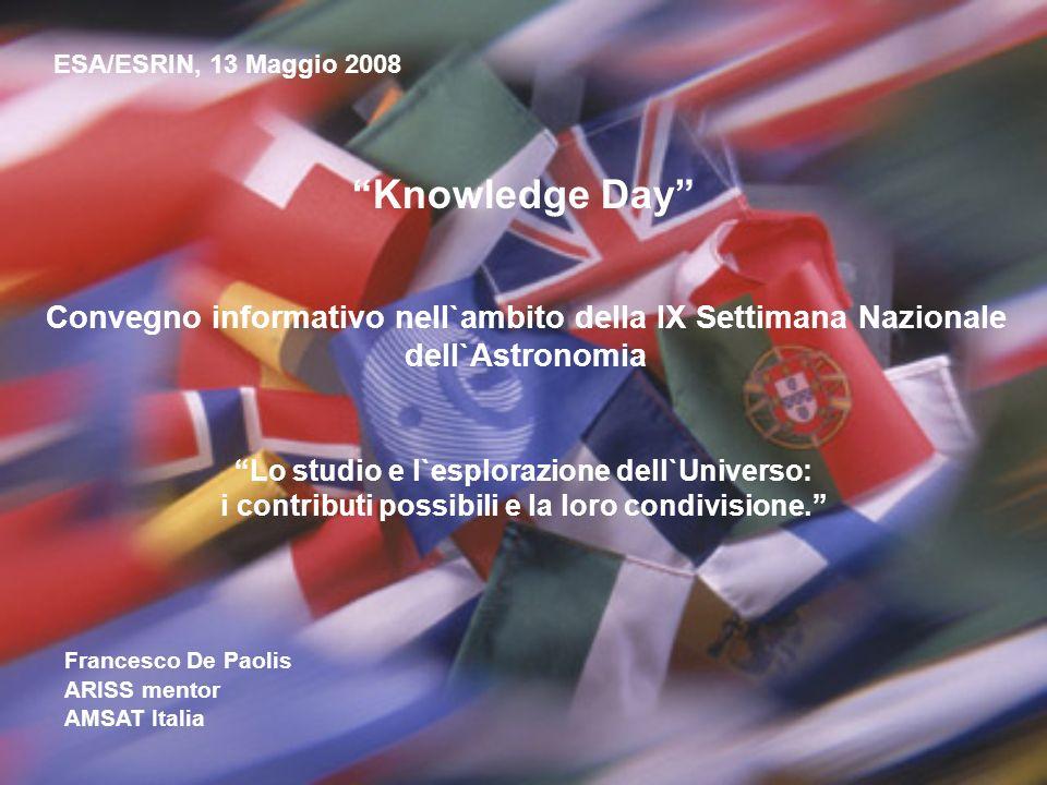 ESA/ESRIN, 13 Maggio 2008 Knowledge Day Convegno informativo nell`ambito della IX Settimana Nazionale dell`Astronomia.