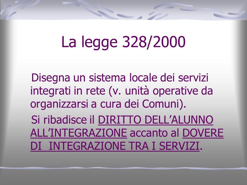 La legge 328/2000 Disegna un sistema locale dei servizi integrati in rete (v. unità operative da organizzarsi a cura dei Comuni).