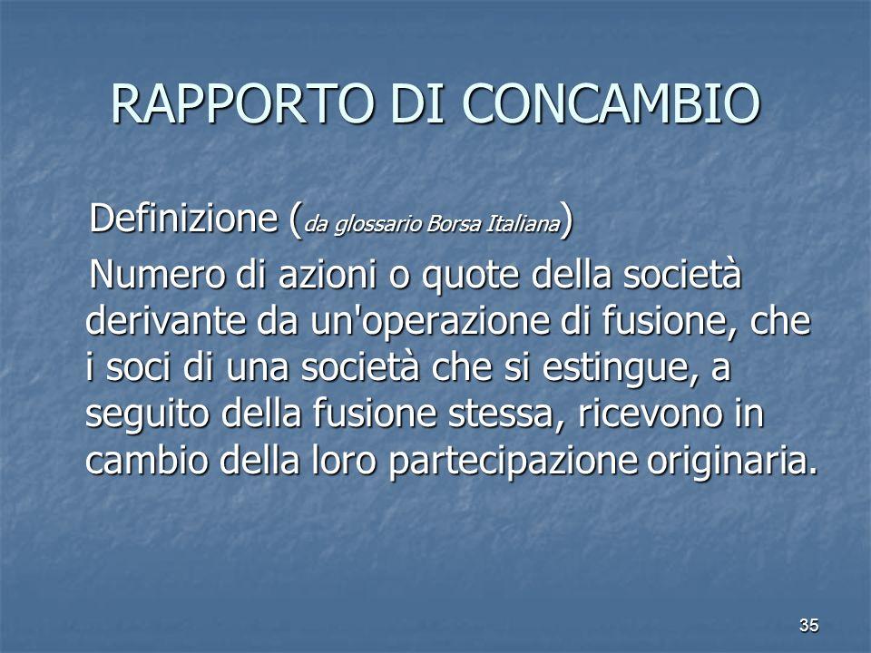 RAPPORTO DI CONCAMBIO Definizione (da glossario Borsa Italiana)