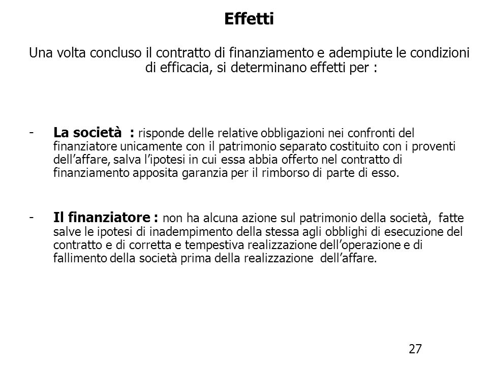 Effetti Una volta concluso il contratto di finanziamento e adempiute le condizioni di efficacia, si determinano effetti per :