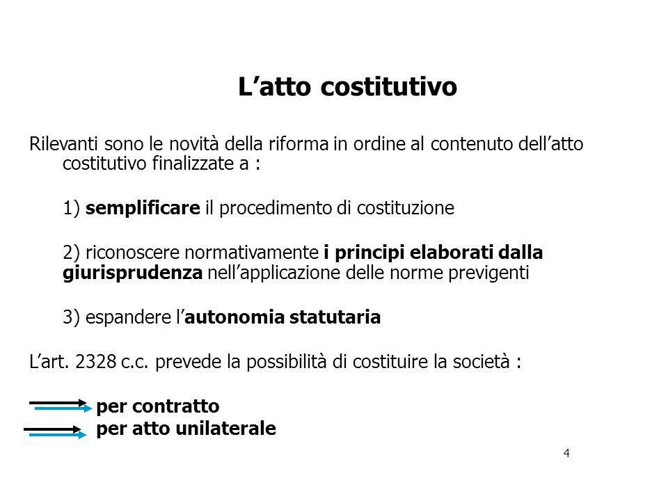 L'atto costitutivo Rilevanti sono le novità della riforma in ordine al contenuto dell'atto costitutivo finalizzate a :