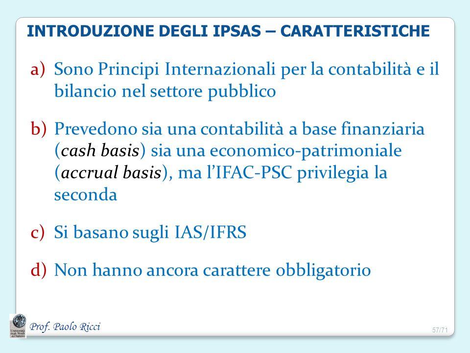 Si basano sugli IAS/IFRS Non hanno ancora carattere obbligatorio