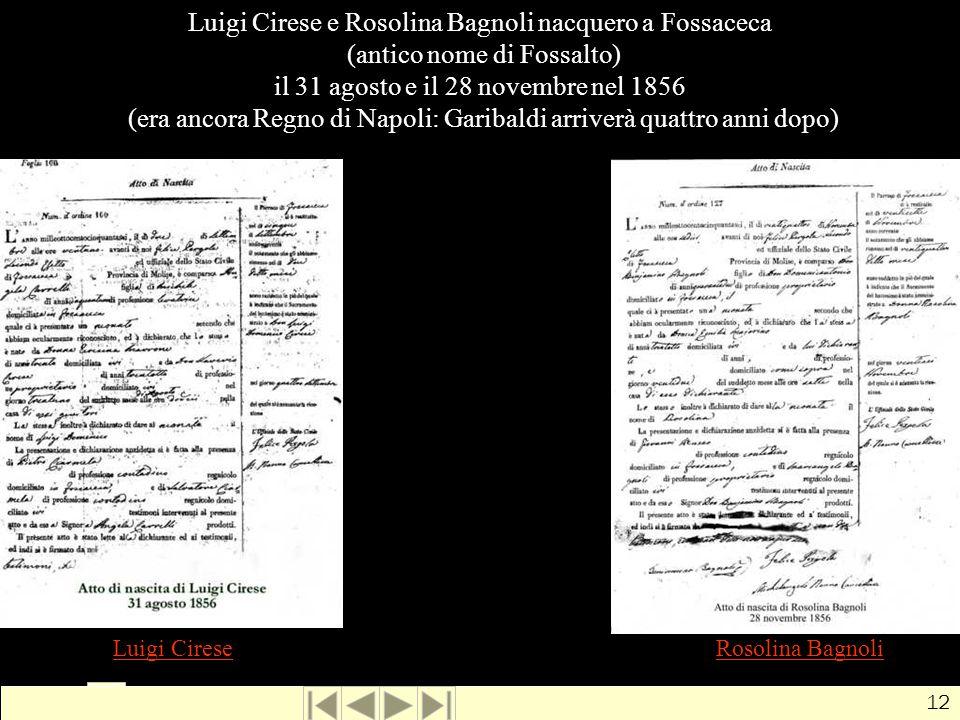 Luigi Cirese e Rosolina Bagnoli nacquero a Fossaceca (antico nome di Fossalto) il 31 agosto e il 28 novembre nel 1856 (era ancora Regno di Napoli: Garibaldi arriverà quattro anni dopo)