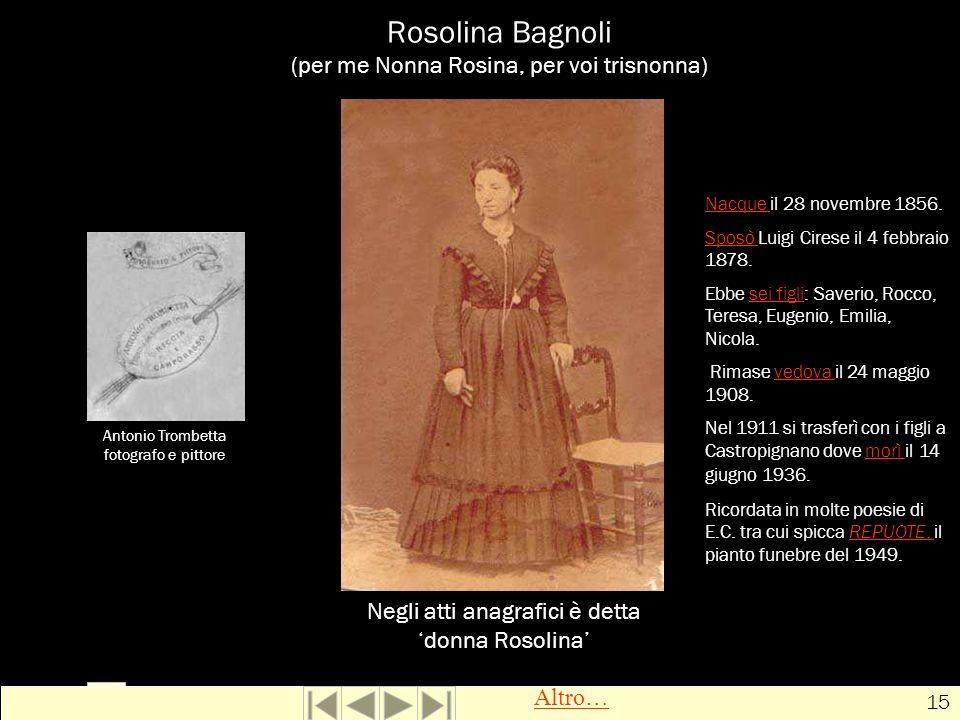 Rosolina Bagnoli (per me Nonna Rosina, per voi trisnonna)
