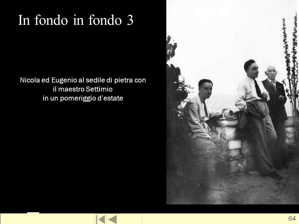 In fondo in fondo 3 Nicola ed Eugenio al sedile di pietra con il maestro Settimio in un pomeriggio d'estate.