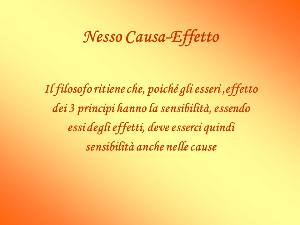 Nesso Causa-EffettoIl filosofo ritiene che, poiché gli esseri ,effetto. dei 3 principi hanno la sensibilità, essendo.