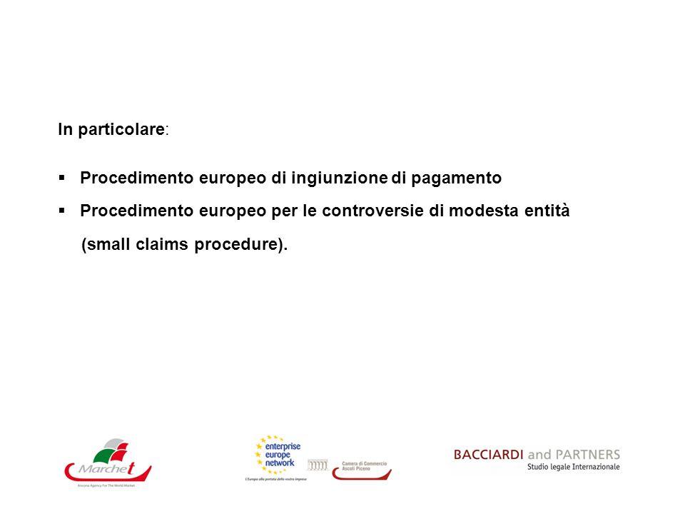 In particolare:Procedimento europeo di ingiunzione di pagamento. Procedimento europeo per le controversie di modesta entità.