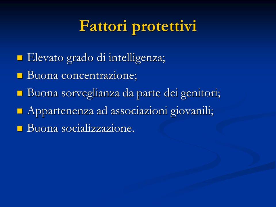 Fattori protettivi Elevato grado di intelligenza;
