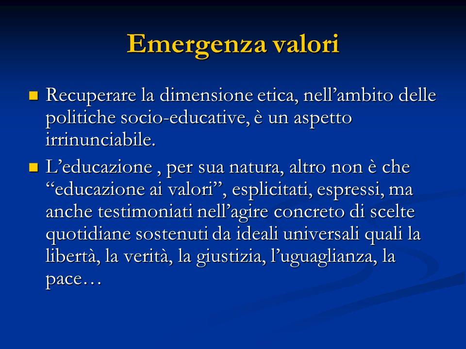 Emergenza valori Recuperare la dimensione etica, nell'ambito delle politiche socio-educative, è un aspetto irrinunciabile.