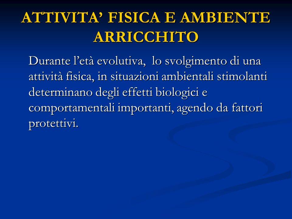 ATTIVITA' FISICA E AMBIENTE ARRICCHITO
