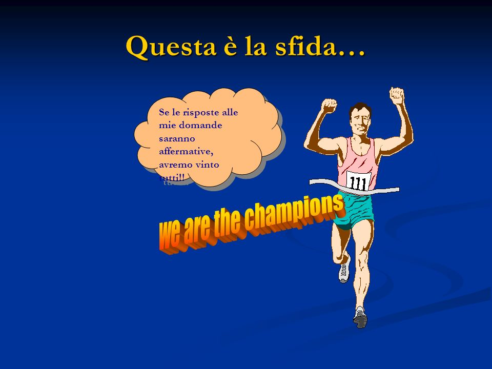 Questa è la sfida… we are the champions