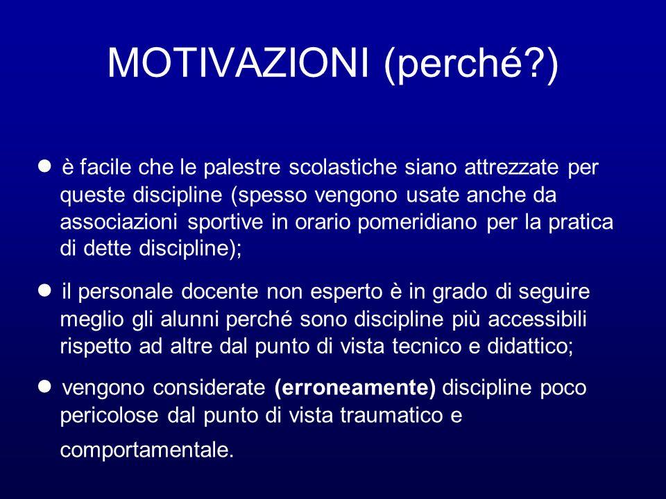 MOTIVAZIONI (perché ) ● è facile che le palestre scolastiche siano attrezzate per. queste discipline (spesso vengono usate anche da.