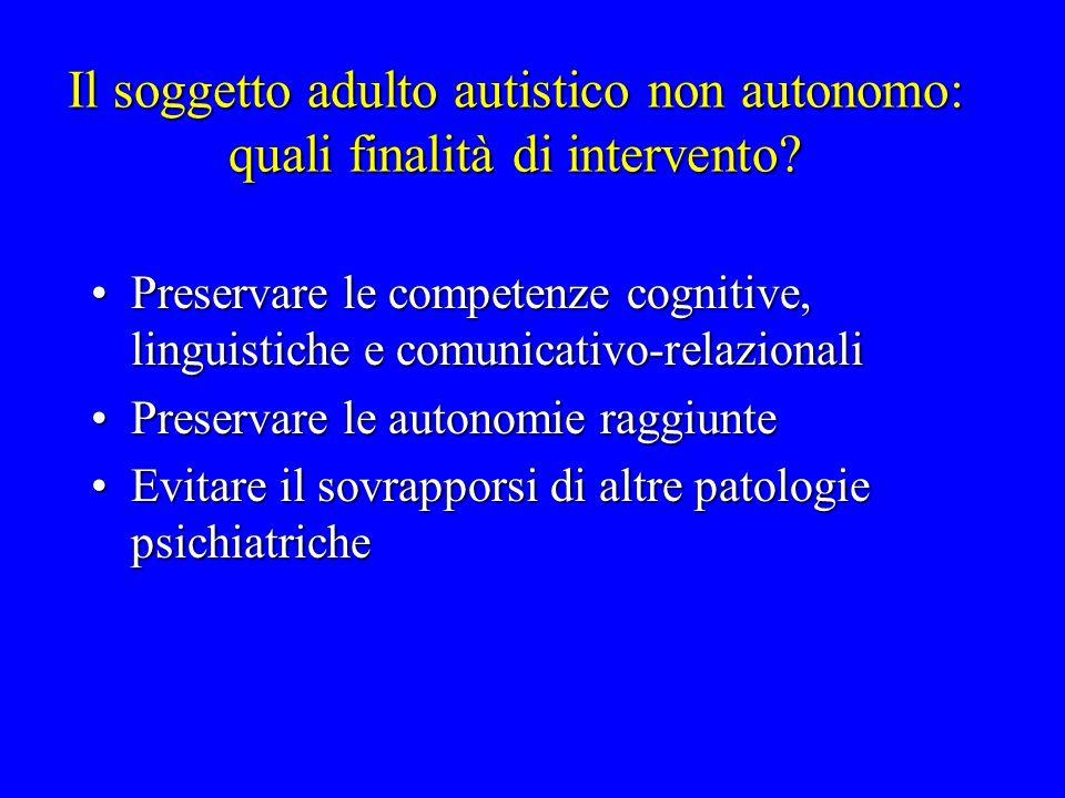 Il soggetto adulto autistico non autonomo: quali finalità di intervento