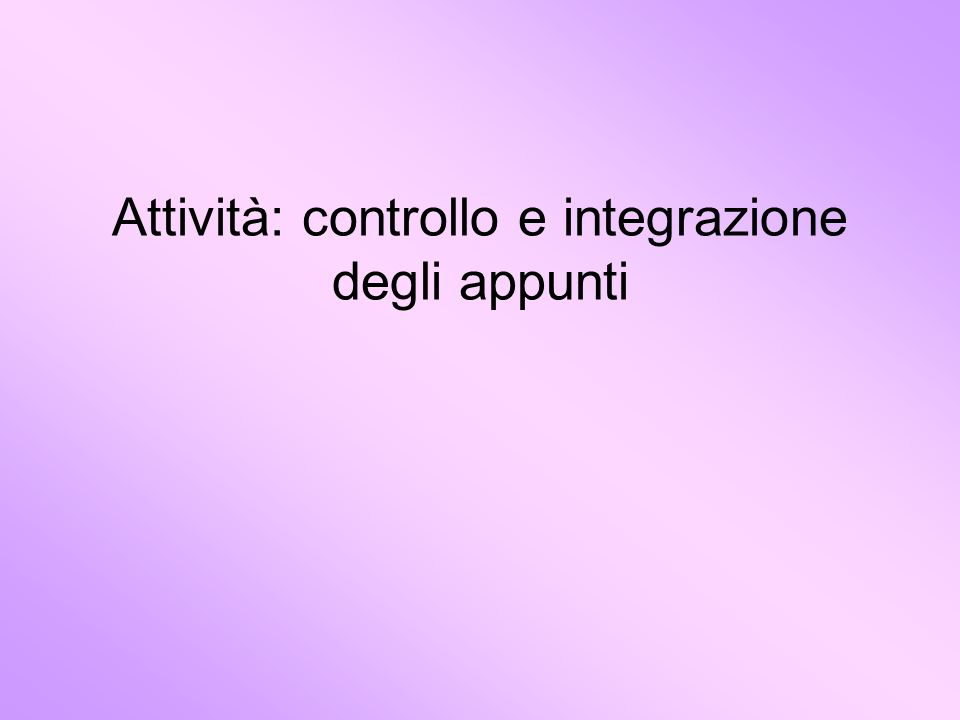 Attività: controllo e integrazione degli appunti