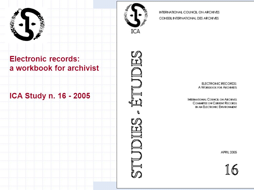 Electronic records: a workbook for archivist ICA Study n. 16 - 2005