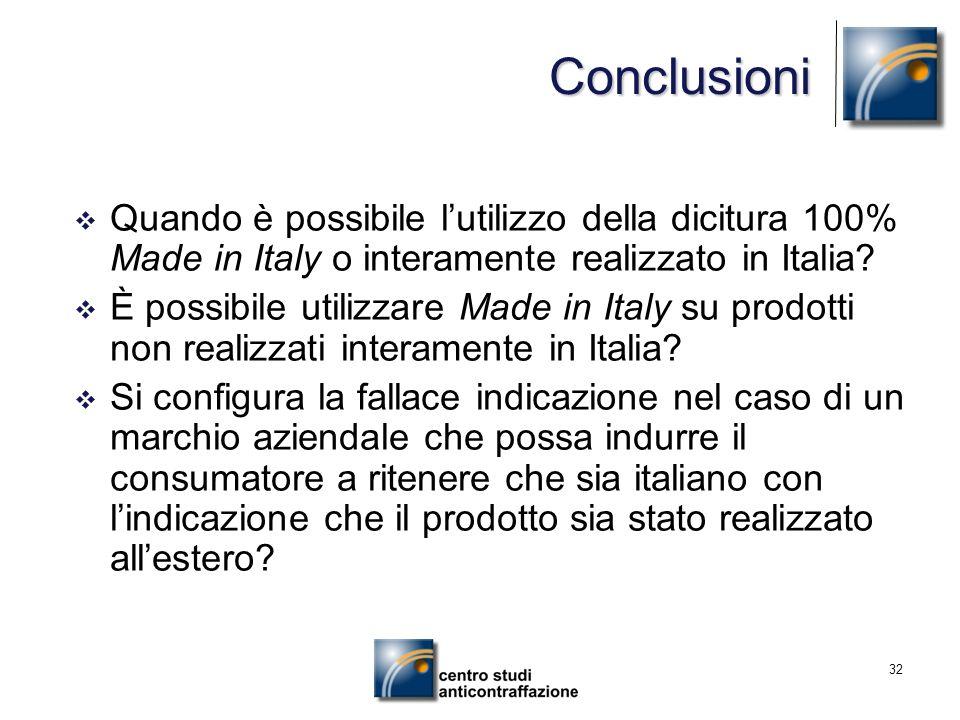 Conclusioni Quando è possibile l'utilizzo della dicitura 100% Made in Italy o interamente realizzato in Italia