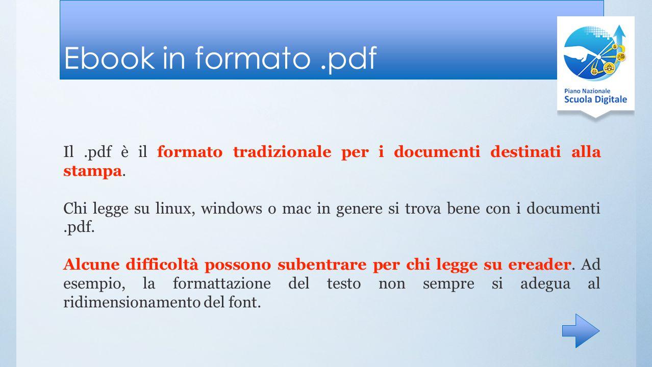Ebook in formato .pdf Il .pdf è il formato tradizionale per i documenti destinati alla stampa.