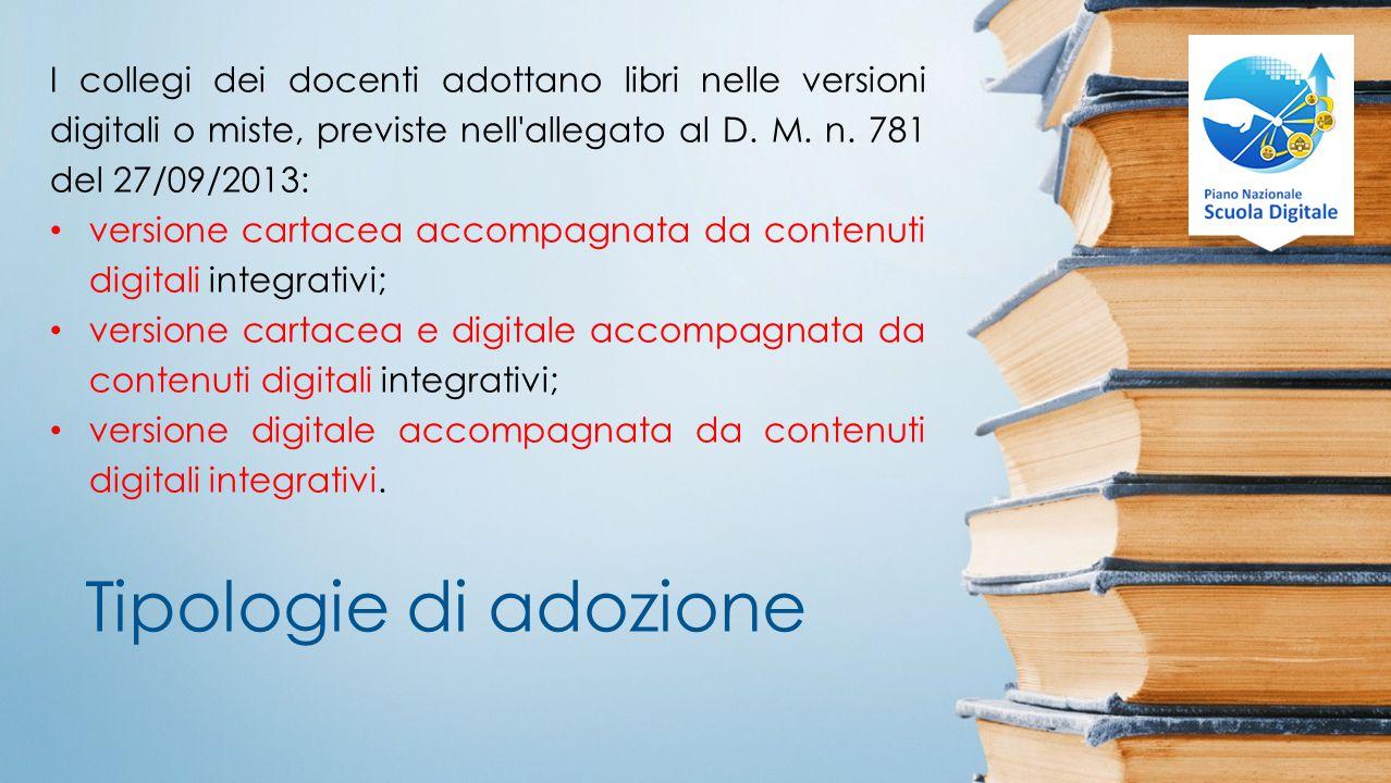 I collegi dei docenti adottano libri nelle versioni digitali o miste, previste nell allegato al D. M. n. 781 del 27/09/2013: