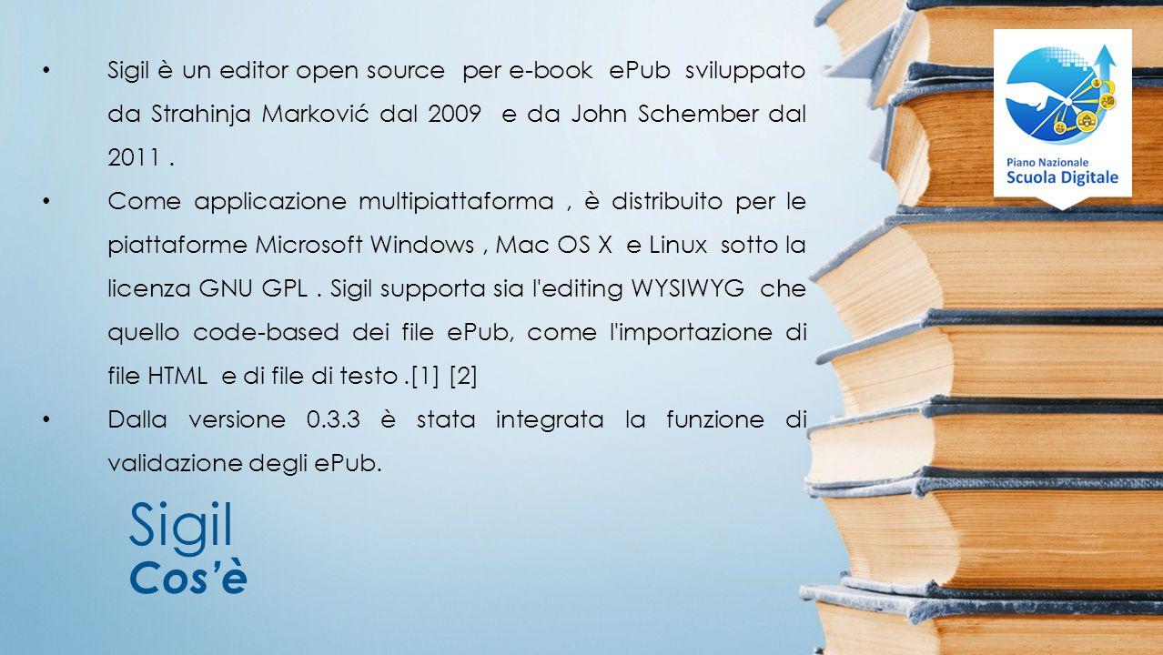 Sigil è un editor open source per e-book ePub sviluppato da Strahinja Marković dal 2009 e da John Schember dal 2011 .