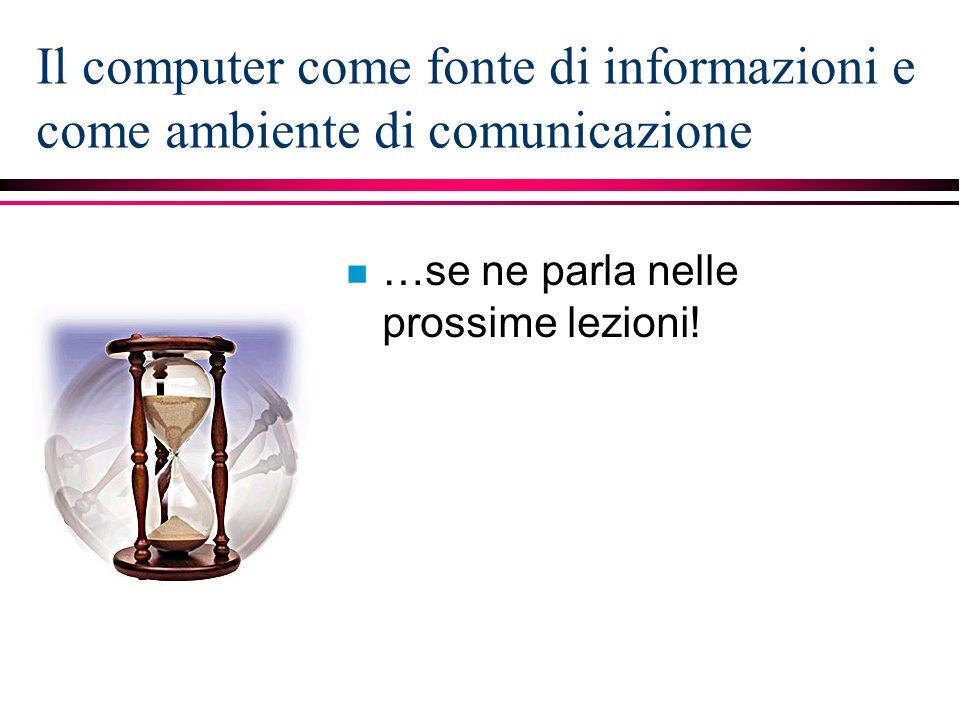 Il computer come fonte di informazioni e come ambiente di comunicazione