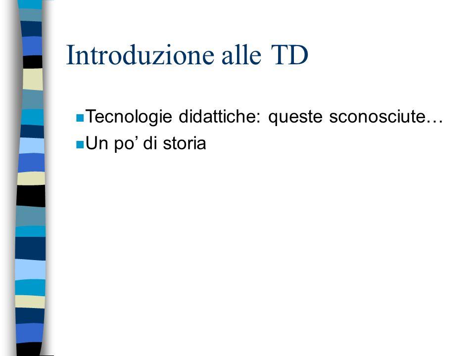 Introduzione alle TD Tecnologie didattiche: queste sconosciute…