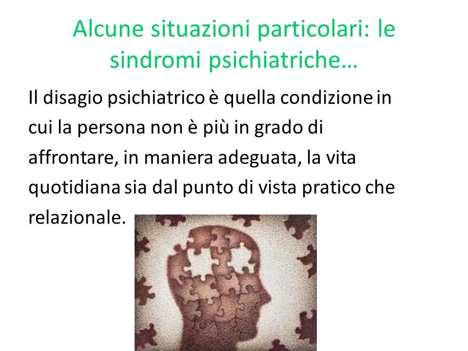 Alcune situazioni particolari: le sindromi psichiatriche…