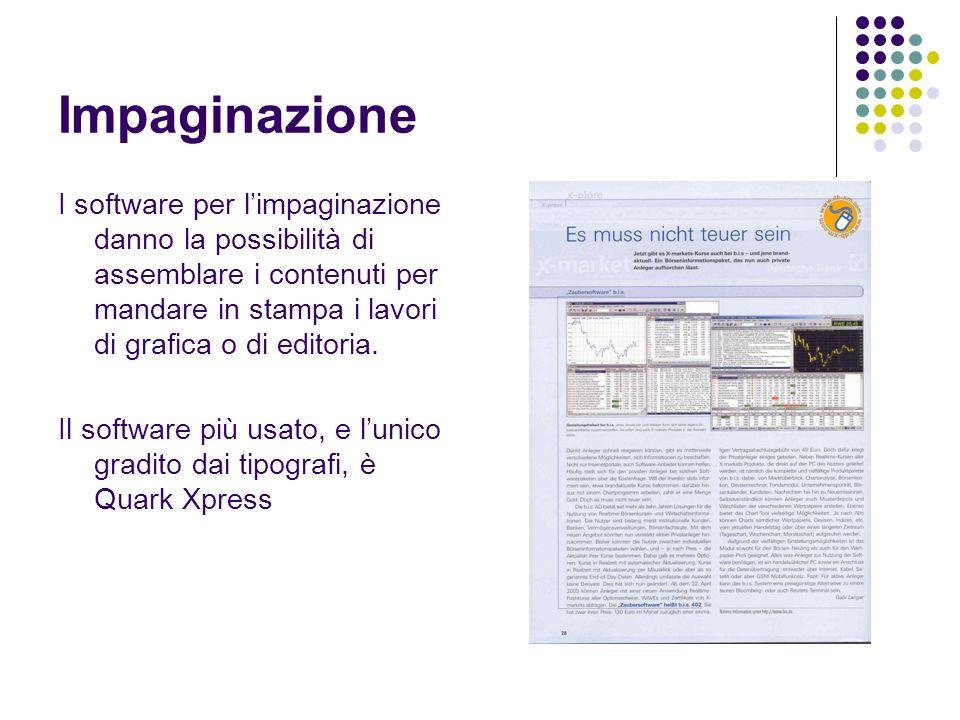 Impaginazione I software per l'impaginazione danno la possibilità di assemblare i contenuti per mandare in stampa i lavori di grafica o di editoria.