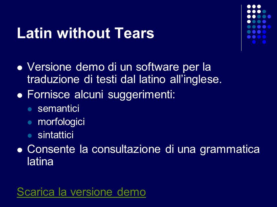 Latin without TearsVersione demo di un software per la traduzione di testi dal latino all'inglese. Fornisce alcuni suggerimenti:
