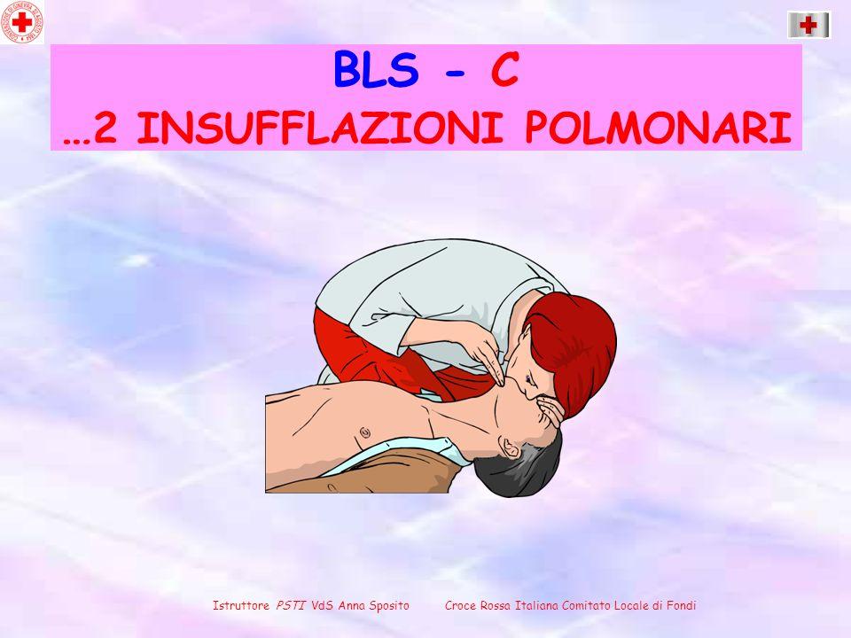 BLS - C …2 INSUFFLAZIONI POLMONARI
