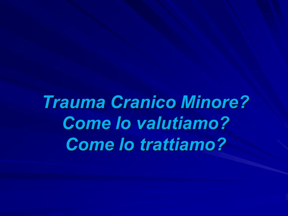 Trauma Cranico Minore Come lo valutiamo Come lo trattiamo