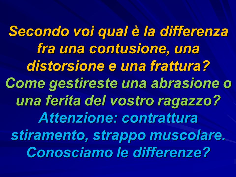 Secondo voi qual è la differenza fra una contusione, una distorsione e una frattura.