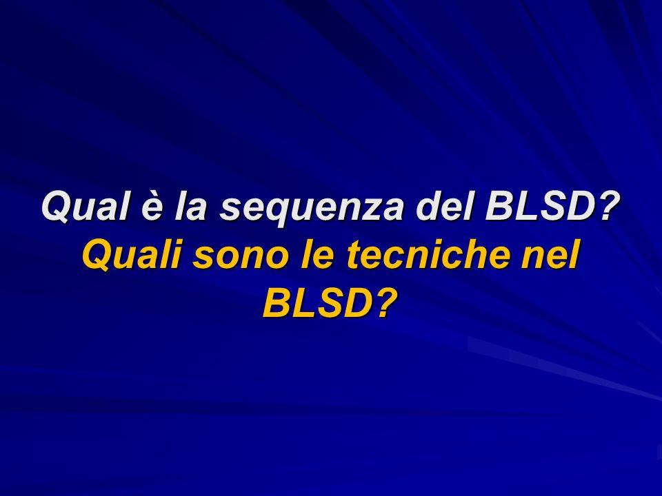 Qual è la sequenza del BLSD Quali sono le tecniche nel BLSD