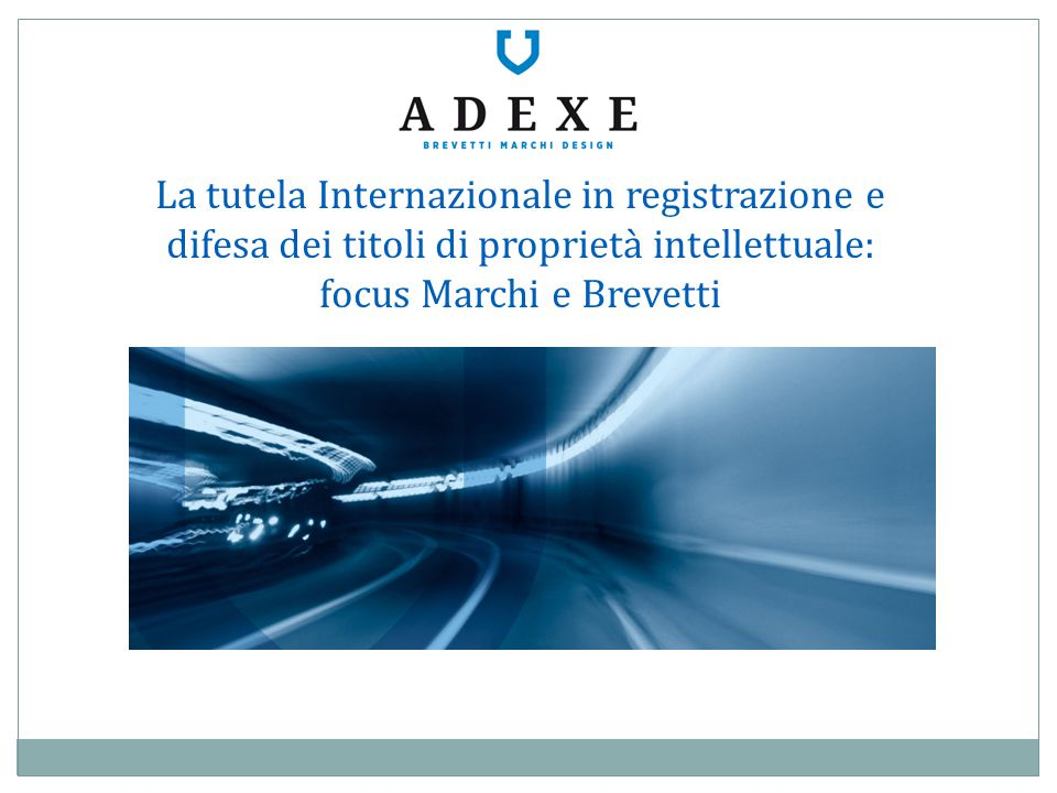 La tutela Internazionale in registrazione e difesa dei titoli di proprietà intellettuale: focus Marchi e Brevetti