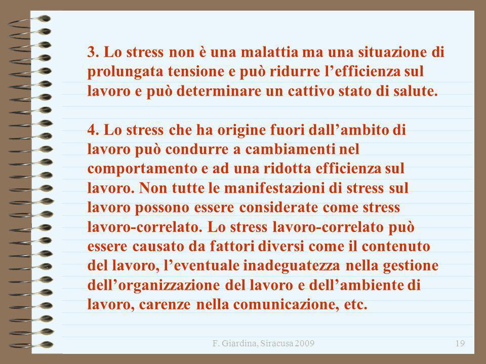 3. Lo stress non è una malattia ma una situazione di prolungata tensione e può ridurre l'efficienza sul lavoro e può determinare un cattivo stato di salute.