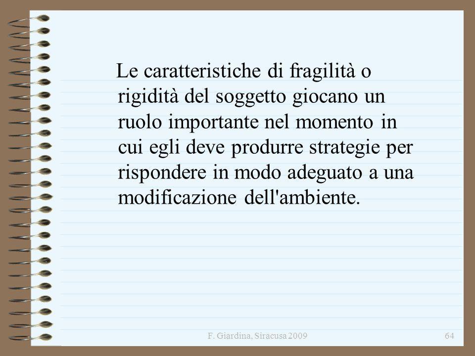 Le caratteristiche di fragilità o rigidità del soggetto giocano un ruolo importante nel momento in cui egli deve produrre strategie per rispondere in modo adeguato a una modificazione dell ambiente.