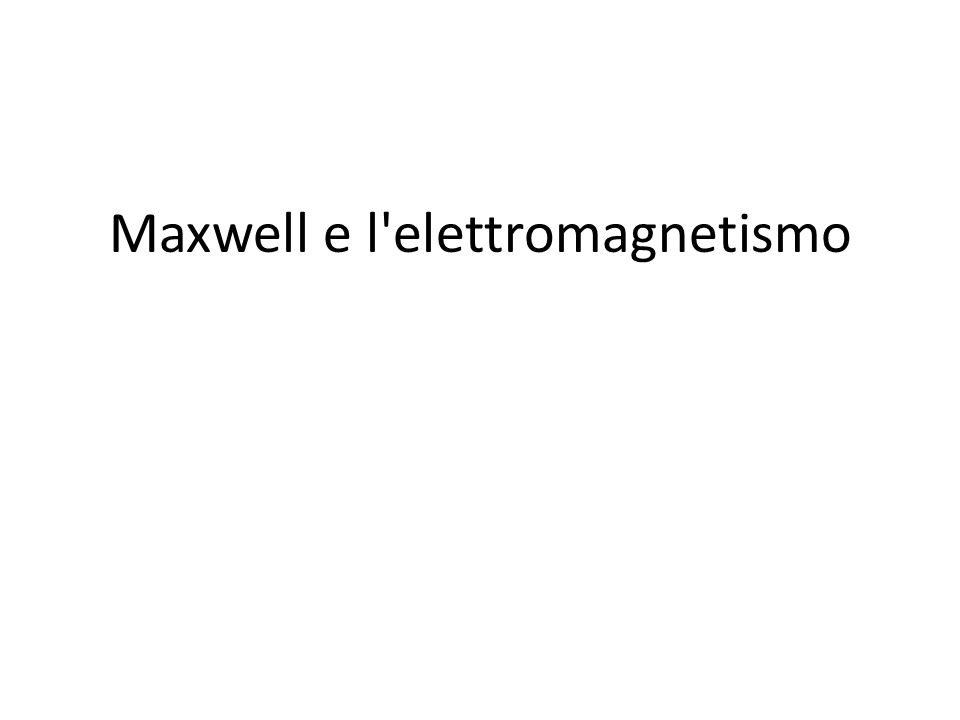 Maxwell e l elettromagnetismo