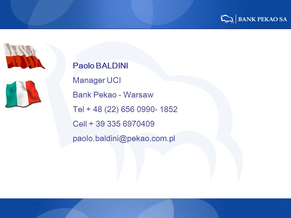 Paolo BALDINI Manager UCI. Bank Pekao - Warsaw. Tel + 48 (22) 656 0990- 1852. Cell + 39 335 6970409.