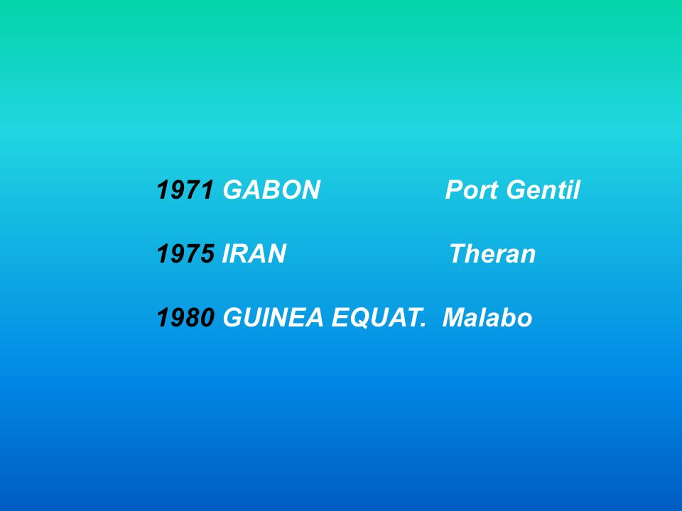 1971 GABON Port Gentil 1975 IRAN Theran.