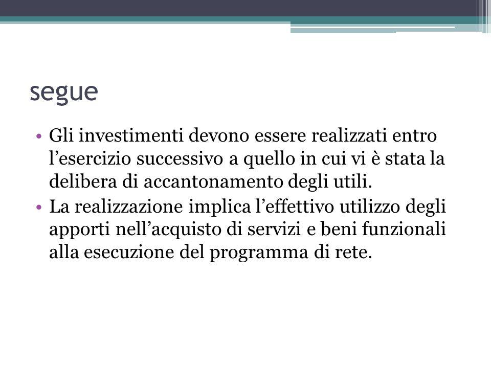 segue Gli investimenti devono essere realizzati entro l'esercizio successivo a quello in cui vi è stata la delibera di accantonamento degli utili.