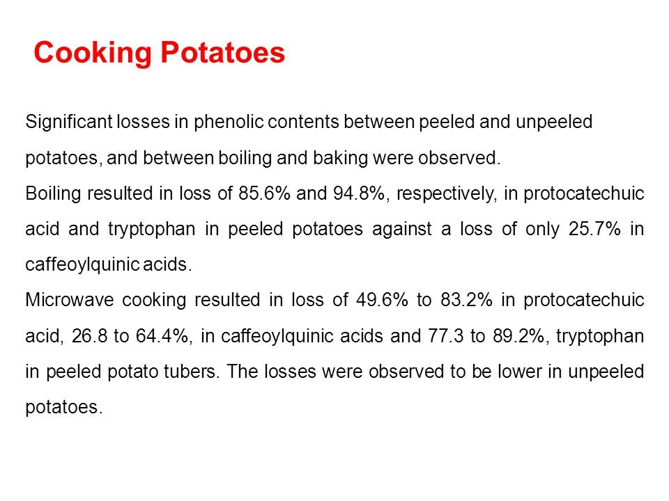 Cooking Potatoes Significant losses in phenolic contents between peeled and unpeeled potatoes, and between boiling and baking were observed.