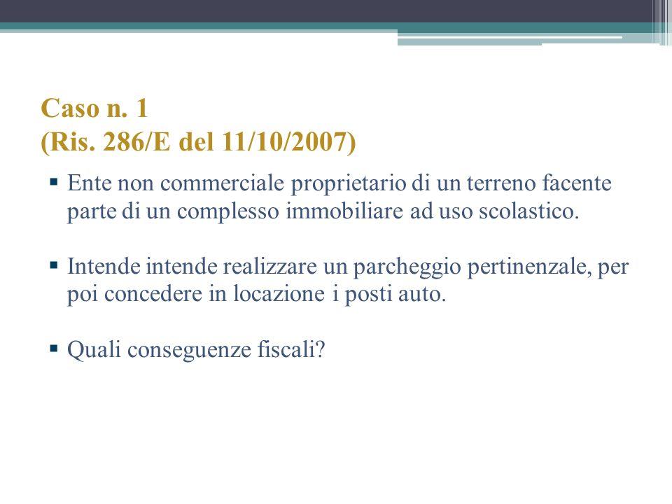 Caso n. 1 (Ris. 286/E del 11/10/2007) Ente non commerciale proprietario di un terreno facente parte di un complesso immobiliare ad uso scolastico.